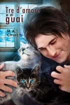 Tre d'amore e di guai ebook by M.A. Church, Emanuela Cardarelli