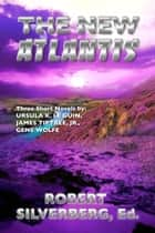 The New Atlantis ebook by Robert Silverberg, Ursula K. Le Guin, James Tiptree,...