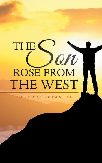 The Son Rose from the West ebook by Devi Raghuvanshi