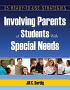 Involving Parents of Students With Special Needs ebook by Jill C. Dardig