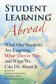 Student Learning Abroad - What Our Students Are Learning, What They're Not, and What We Can Do About It ebook by Michael Vande Berg,R. Michael Paige,Kris Hemming Lou