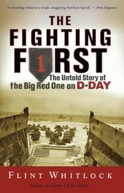 The Fighting First - The Untold Story Of The Big Red One on D-Day ebook by Flint Whitlock