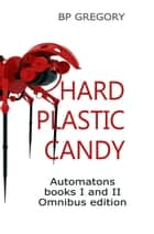 Hard Plastic Candy ebook by BP Gregory