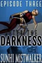 After The Darkness: Episode Three ebook by SunHi Mistwalker