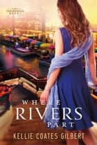 Where Rivers Part ebook by Kellie Coates Gilbert