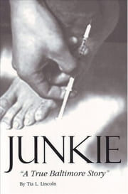 Junkie - A True Baltimore Story ebook by Tia L. Lincoln