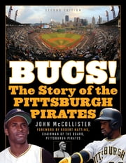 The Bucs! - The Story of the Pittsburgh Pirates ebook by John McCollister, Kent Tekulve