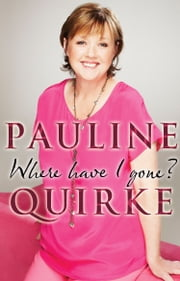 Where Have I Gone? ebook by Pauline Quirke