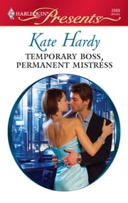 Temporary Boss, Permanent Mistress - A Billionaire Boss Romance ebook by Kate Hardy