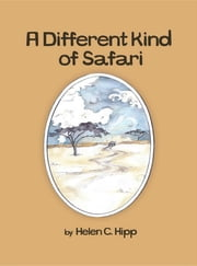 A Different Kind of Safari eBook ebook by Helen C Hipp