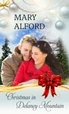 Christmas In Delaney Mountain ebook by Mary Alford