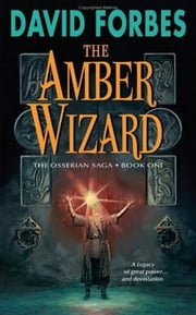 The Amber Wizard - Book One of The Osserian Saga ebook by David Forbes
