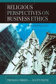 Religious Perspectives on Business Ethics - An Anthology ebook by Thomas O'Brien,Scott Paeth,Patricia Werhane,Paul Camenisch,Ronald Duska,Paul Borowski,Harvey S. James Jr,Farhad Rassekh,Robert Solomon,Kenneth E. Goodpaster,Martin Calkins,Dennis McCann,Robin Klay,Christopher Gryzen,Gerry Shiskin Wick Sensei,Daryl Koehn,Stewart W. Herman,David Vogel,Douglas Burton-Christie,Christine Firer Hinze,David M. Schilling,M.L Brownsberger