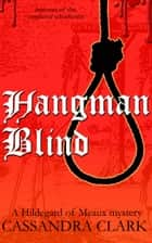 Hangman Blind - A Hildegard of Meaux medieval mystery ebook by Cassandra Clark