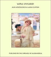 We're Civilized! ebook by Alex Apostolides & Mark Clifton