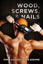 Wood, Screws, & Nails ebook by Kade Boehme, Piper Vaughn