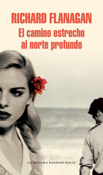 El camino estrecho al norte profundo eBook by Richard Flanagan
