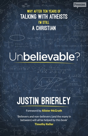 Unbelievable? - Why after ten years of talking with atheists, I'm still a Christian ebook by Justin Brierley