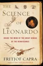 The Science of Leonardo - Inside the Mind of the Great Genius of the Renaissance eBook by Fritjof Capra