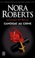 Lieutenant Eve Dallas (Tome 9) - Candidat du crime ebook by Nora Roberts, Nicole Hibert