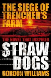 The Siege of Trencher's Farm - Straw Dogs ebook by Gordon Williams