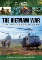 The Vietnam War - The Tet Offensive 1968 ebook by Anthony Jones