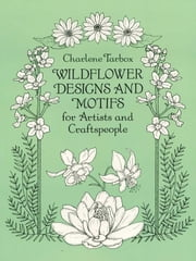 Wildflower Designs and Motifs for Artists and Craftspeople ebook by Charlene Tarbox