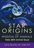 Star Origins and Wisdom of Animals ebook by Jacquelin Smith