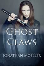 Ghost Claws (World of the Ghosts short story) ebook by Jonathan Moeller