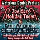 A Waterlogg Double Feature - The Joe Bev Holiday Treat and the Camp Waterlogg Summer Freeze Special, Stinky in Winterland audiobook by Joe Bevilacqua, Joe Bevilacqua, Joe Bevilacqua,...