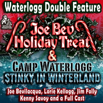 "A Waterlogg Double Feature - The Joe Bev Holiday Treat and the Camp Waterlogg Summer Freeze Special, Stinky in Winterland audiobook by Joe Bevilacqua,Joe Bevilacqua,Joe Bevilacqua,Lorie Kellogg,Carla Rozman,Napanoch ""No Pants"" Pops"