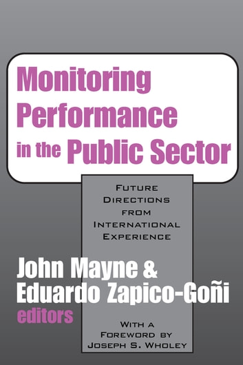 Monitoring Performance in the Public Sector - Future Directions from International Experience ebook by John Winston Mayne