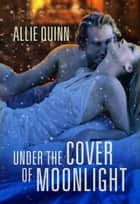 Under the Cover of Moonlight ebook by Allie Quinn