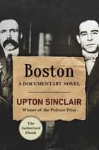 Boston - A Documentary Novel ebook by Upton Sinclair