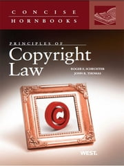 Principles of Copyright Law (Concise Hornbook Series) ebook by Roger Schechter,John Thomas
