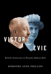 Victor and Evie - British Aristocrats in Wartime Rideau Hall ebook by Dorothy Anne Phillips