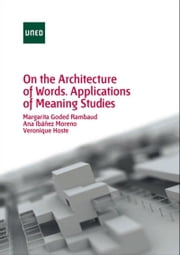 On the architecture of words. Applications of meaning studies ebook by Margarita Goded Rambaud,Ana Ibáñez Moreno,Veronique Hoste,Sil Mattens,Peter de Coninck