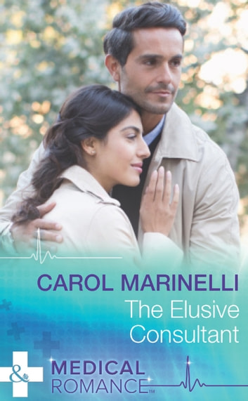 The Elusive Consultant (Mills & Boon Medical) ebook by Carol Marinelli