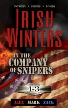 In the Company of Snipers Boxed Set, Book 1 - 3 - In the Company of Snipers, #1 ebook by Irish Winters