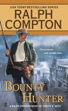 Bounty Hunter ebook by Ralph Compton, Joseph A. West