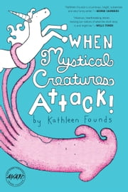 When Mystical Creatures Attack! ebook by Kathleen Founds