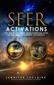 Seer Activations - 101 Ways to Train Your Spiritual Eyes to See with Prophetic Accuracy ebook by Jennifer LeClaire
