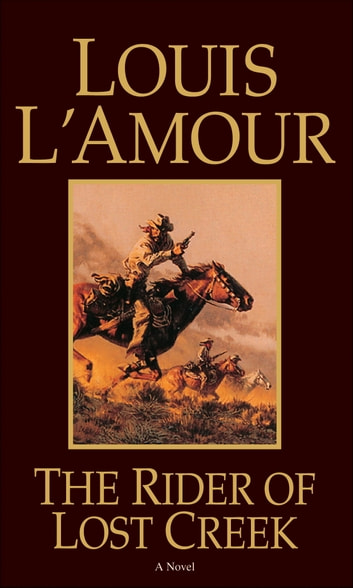 The Rider of Lost Creek - A Novel eBook by Louis L'Amour
