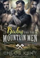 A Baby for the Mountain Men ebook by Chloe Kent