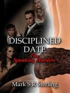 Disciplined Date ebook by Mark S. R. Sterling