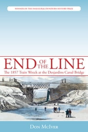 End of the Line - The 1857 Train Wreck at the Desjardins Canal Bridge ebook by Don McIver