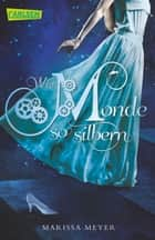 Die Luna-Chroniken 1: Wie Monde so silbern ebook by Marissa Meyer, Astrid Becker