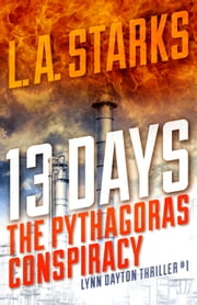 13 Days: The Pythagoras Conspiracy (Lynn Dayton Thriller #1) ebook by L. A. Starks