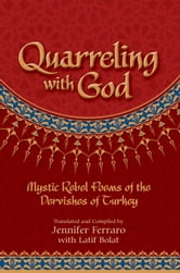 Quarreling with God - Mystic Rebel Poems of the Dervishes of Turkey ebook by Jennifer Ferraro