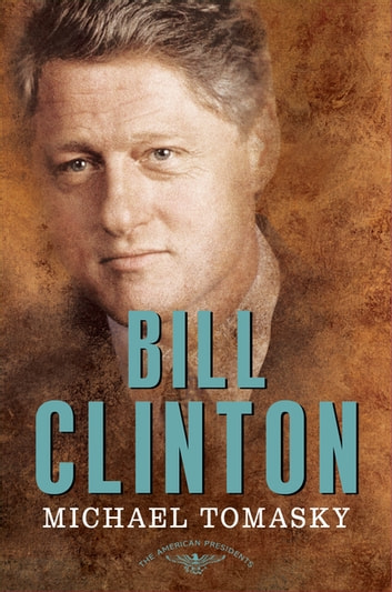 Bill Clinton - The American Presidents Series: The 42nd President, 1993-2001 ebook by Michael Tomasky